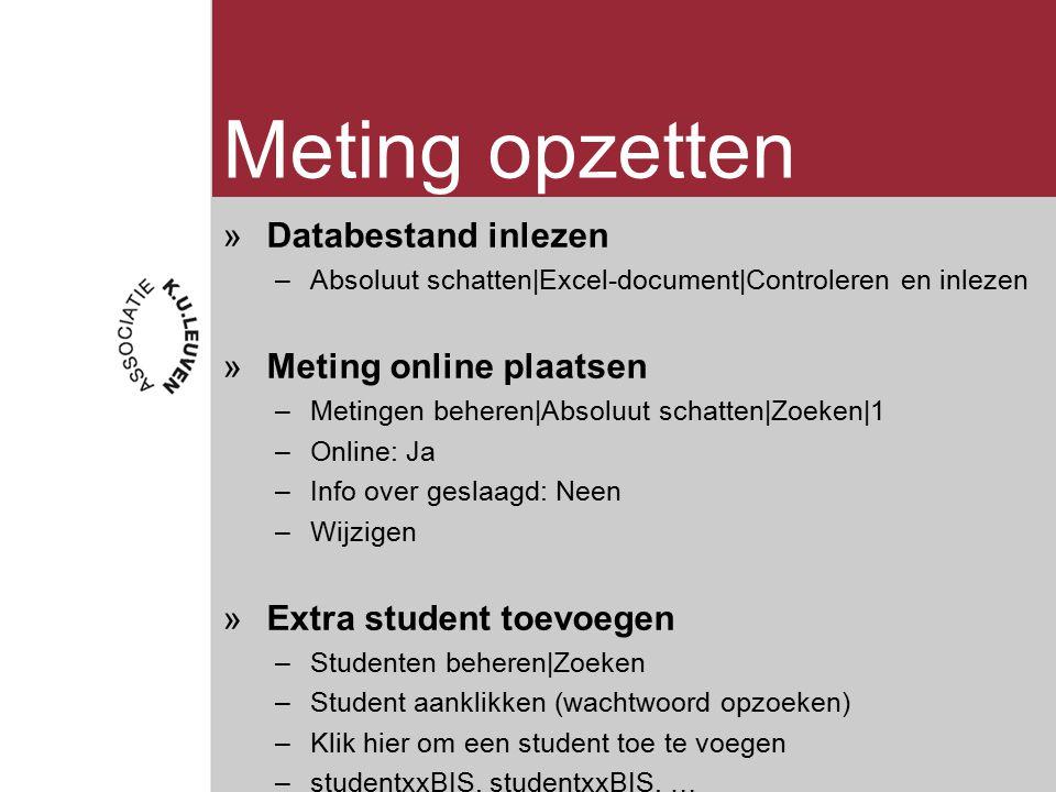 Meting opzetten »Databestand inlezen –Absoluut schatten|Excel-document|Controleren en inlezen »Meting online plaatsen –Metingen beheren|Absoluut schatten|Zoeken|1 –Online: Ja –Info over geslaagd: Neen –Wijzigen »Extra student toevoegen –Studenten beheren|Zoeken –Student aanklikken (wachtwoord opzoeken) –Klik hier om een student toe te voegen –studentxxBIS, studentxxBIS, …