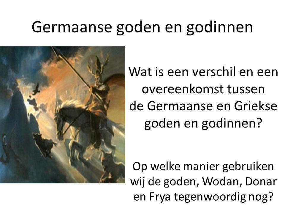 Germaanse goden en godinnen Op welke manier gebruiken wij de goden, Wodan, Donar en Frya tegenwoordig nog? Wat is een verschil en een overeenkomst tus
