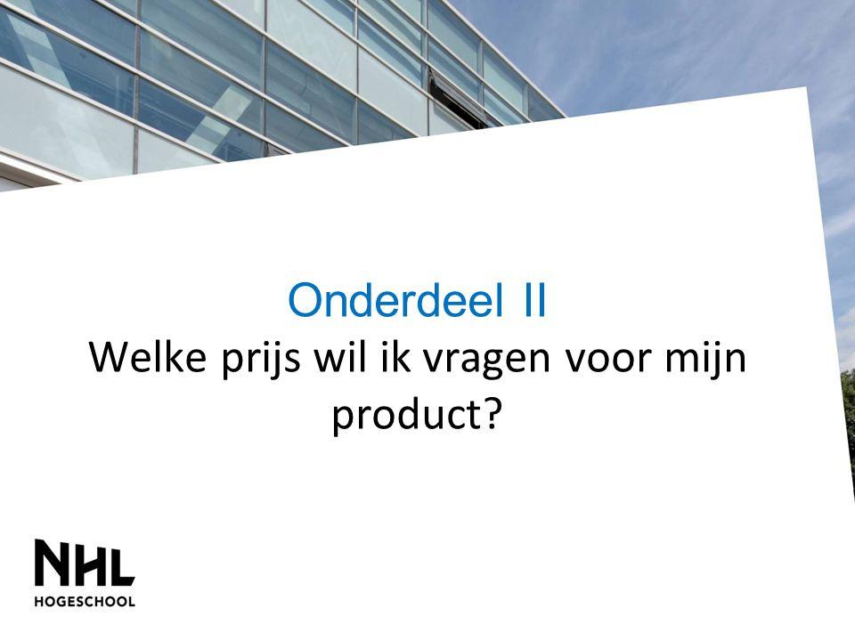 Onderdeel II Welke prijs wil ik vragen voor mijn product?