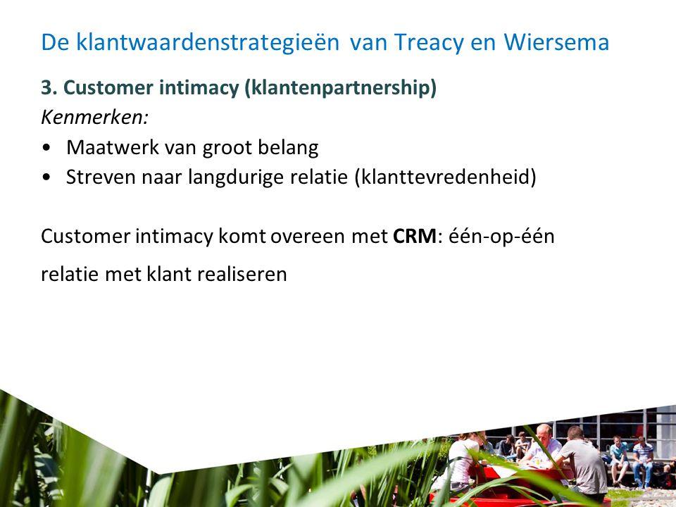 De klantwaardenstrategieën van Treacy en Wiersema 3. Customer intimacy (klantenpartnership) Kenmerken: Maatwerk van groot belang Streven naar langduri