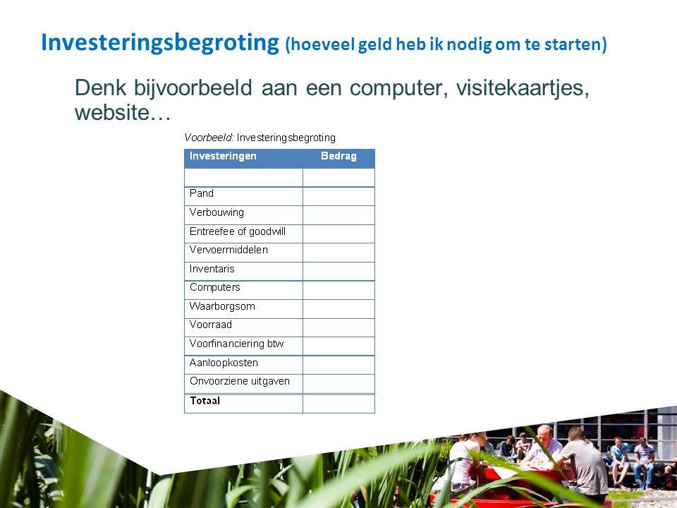 Investeringsbegroting (hoeveel geld heb ik nodig om te starten) Denk bijvoorbeeld aan een computer, visitekaartjes, website…