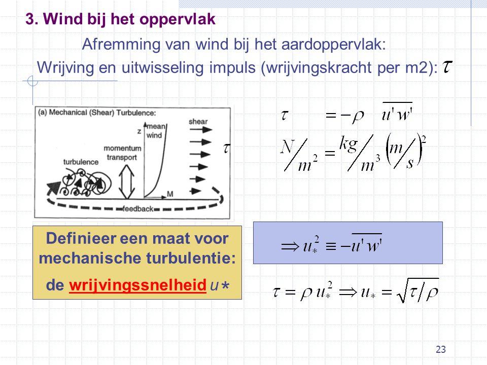 23 Afremming van wind bij het aardoppervlak: Wrijving en uitwisseling impuls (wrijvingskracht per m2): Definieer een maat voor mechanische turbulentie: de wrijvingssnelheid u * 3.