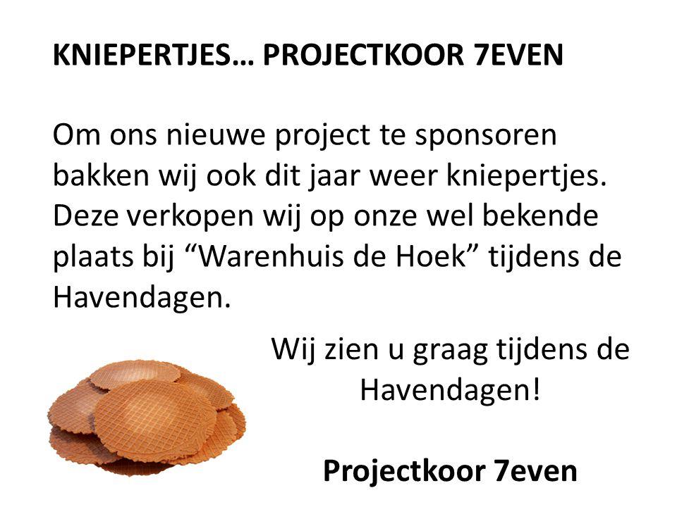 KNIEPERTJES… PROJECTKOOR 7EVEN Om ons nieuwe project te sponsoren bakken wij ook dit jaar weer kniepertjes.