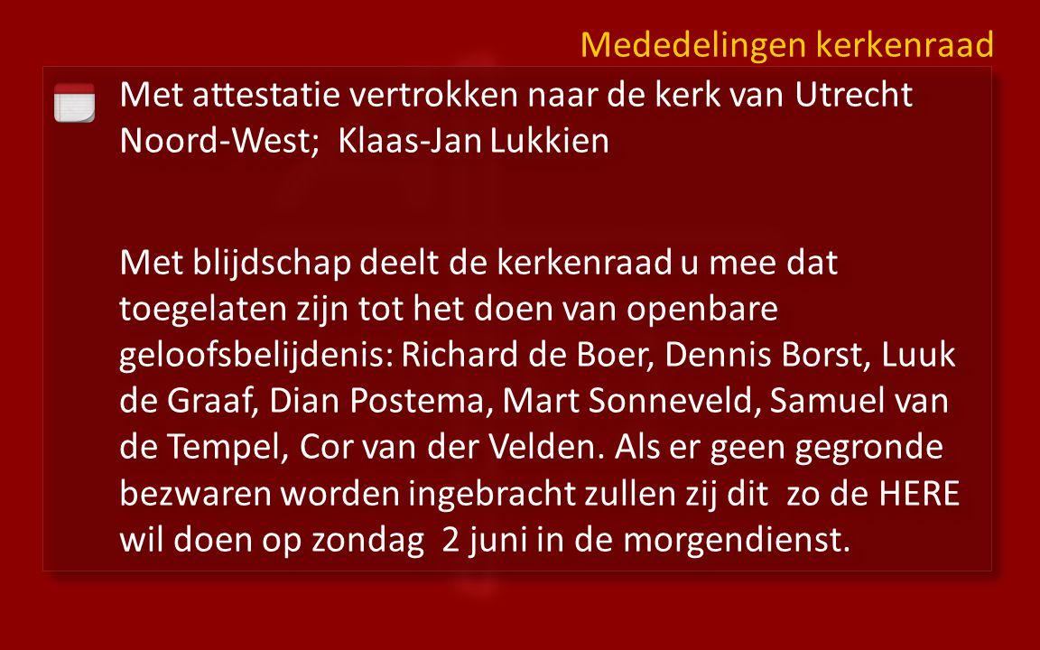 Met attestatie vertrokken naar de kerk van Utrecht Noord-West; Klaas-Jan Lukkien Met blijdschap deelt de kerkenraad u mee dat toegelaten zijn tot het