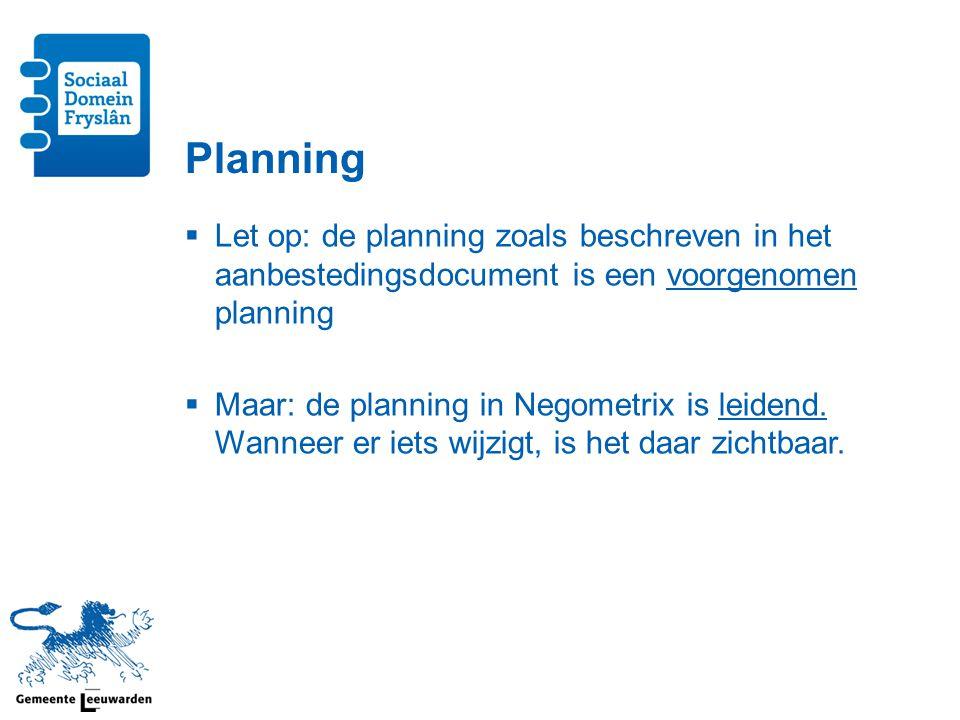 Planning  Let op: de planning zoals beschreven in het aanbestedingsdocument is een voorgenomen planning  Maar: de planning in Negometrix is leidend.