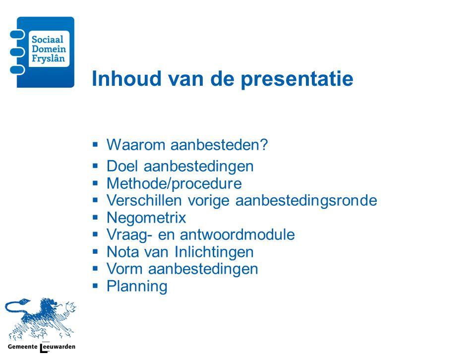Inhoud van de presentatie  Waarom aanbesteden?  Doel aanbestedingen  Methode/procedure  Verschillen vorige aanbestedingsronde  Negometrix  Vraag