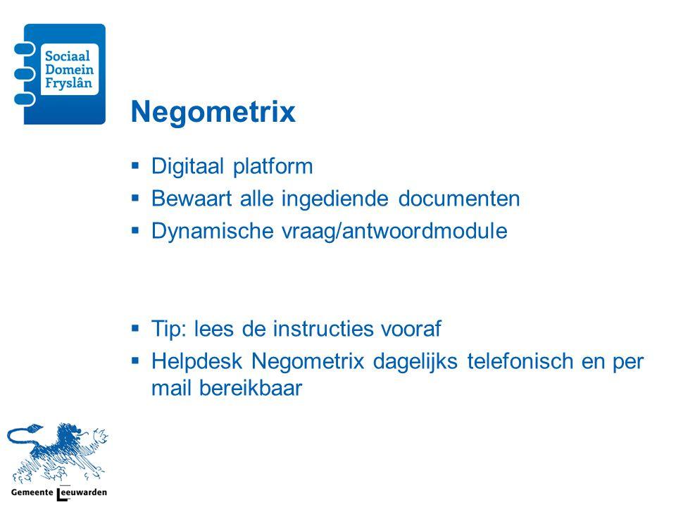 Negometrix  Digitaal platform  Bewaart alle ingediende documenten  Dynamische vraag/antwoordmodule  Tip: lees de instructies vooraf  Helpdesk Negometrix dagelijks telefonisch en per mail bereikbaar