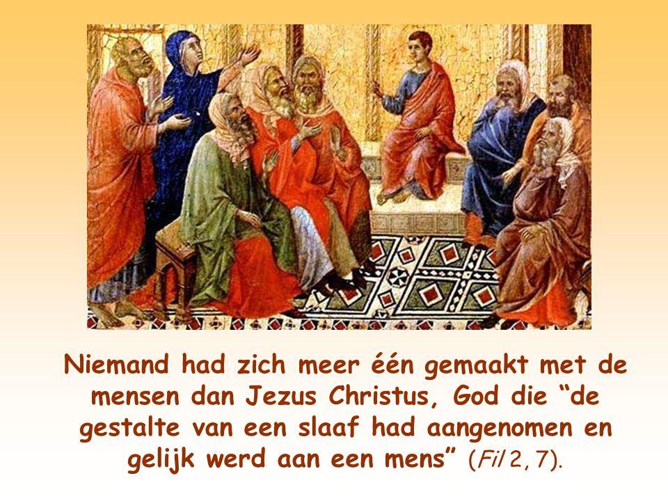 Toch bemint hij iedereen en stelt zich – naar het voorbeeld van Christus – ten dienste van allen.