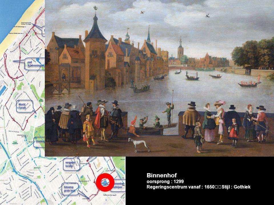 Binnenhof oorsprong : 1299 Regeringscentrum vanaf : 1650 Stijl : Gothiek