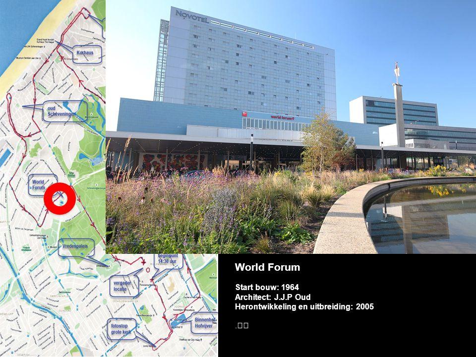 World Forum Start bouw: 1964 Architect: J.J.P Oud Herontwikkeling en uitbreiding: 2005