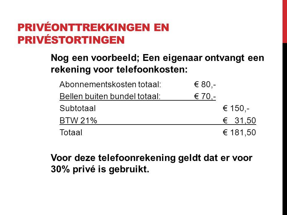 PRIVÉONTTREKKINGEN EN PRIVÉSTORTINGEN Nog een voorbeeld; Een eigenaar ontvangt een rekening voor telefoonkosten: Abonnementskosten totaal:€ 80,- Belle