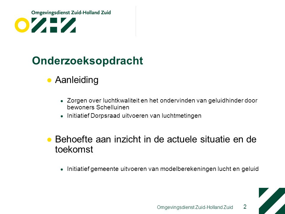 2 Omgevingsdienst Zuid-Holland Zuid Onderzoeksopdracht ●Aanleiding ● Zorgen over luchtkwaliteit en het ondervinden van geluidhinder door bewoners Sche
