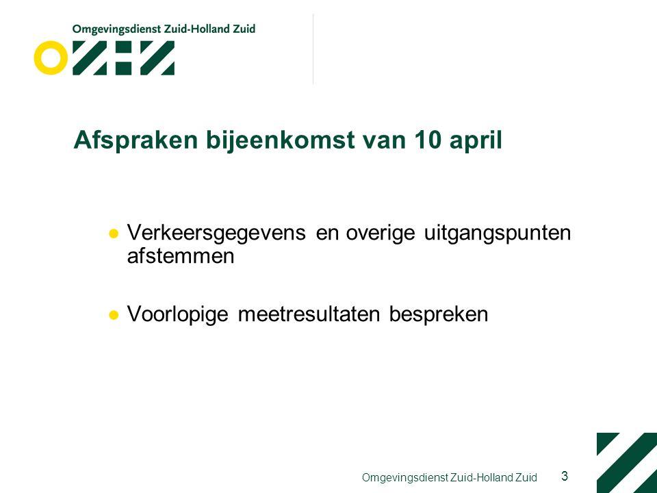 3 Omgevingsdienst Zuid-Holland Zuid Afspraken bijeenkomst van 10 april ●Verkeersgegevens en overige uitgangspunten afstemmen ●Voorlopige meetresultate