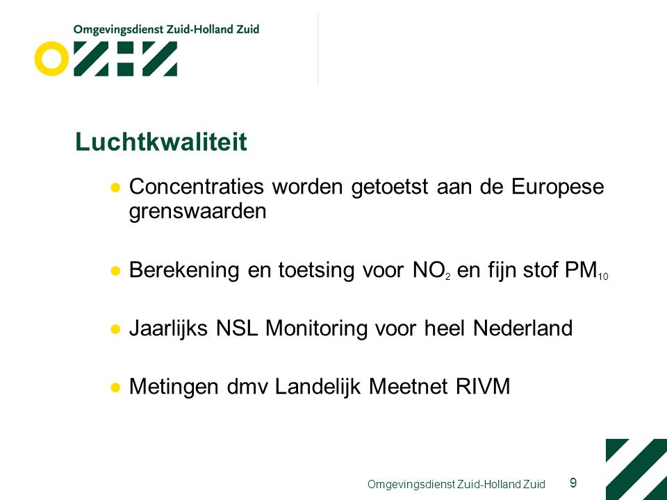 9 Omgevingsdienst Zuid-Holland Zuid Luchtkwaliteit ●Concentraties worden getoetst aan de Europese grenswaarden ●Berekening en toetsing voor NO 2 en fi