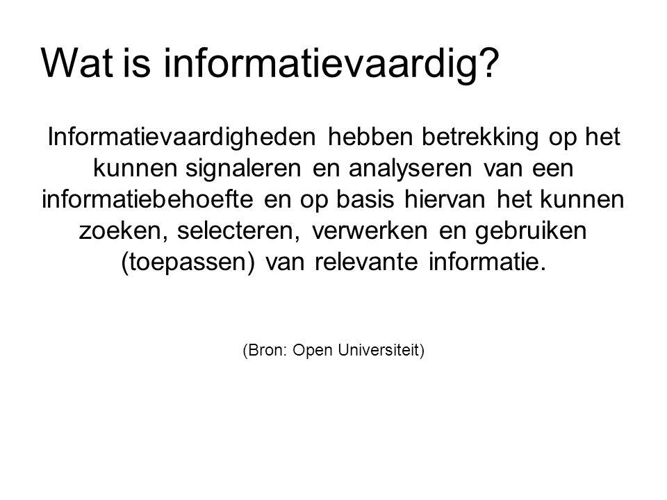 Wat is informatievaardig? Informatievaardigheden hebben betrekking op het kunnen signaleren en analyseren van een informatiebehoefte en op basis hierv