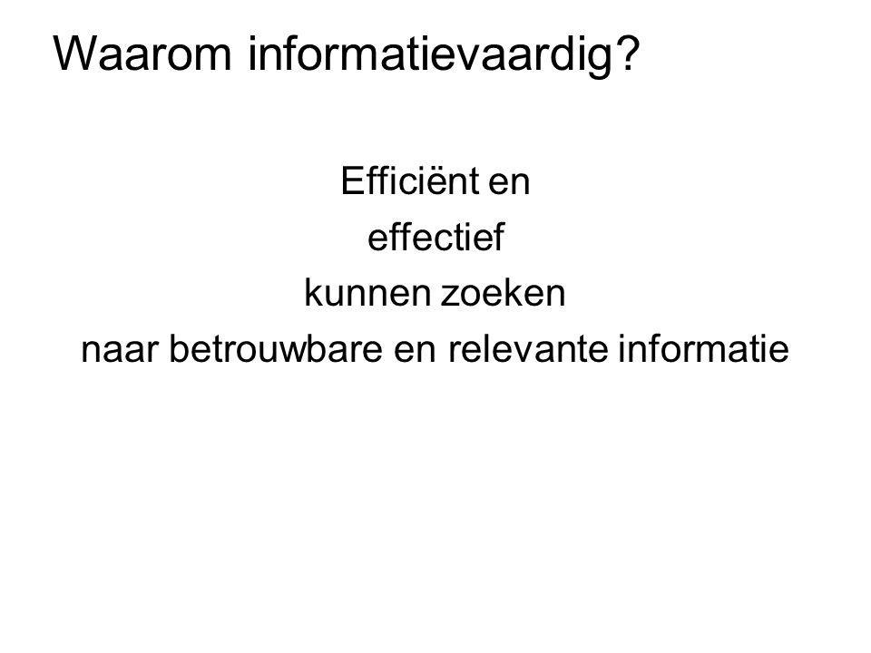 Waarom informatievaardig? Efficiënt en effectief kunnen zoeken naar betrouwbare en relevante informatie