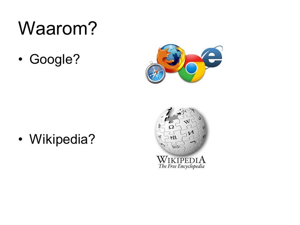 Waarom? Google? Wikipedia?