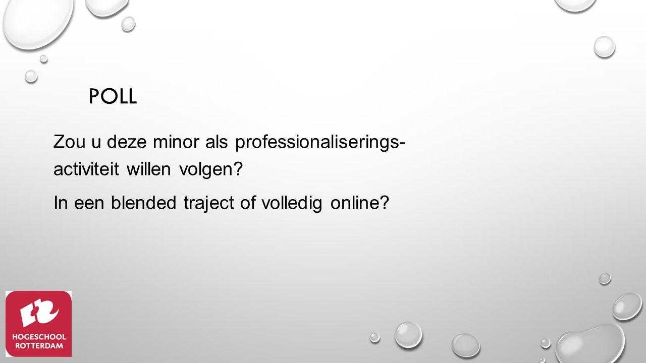 POLL Zou u deze minor als professionaliserings- activiteit willen volgen? In een blended traject of volledig online?