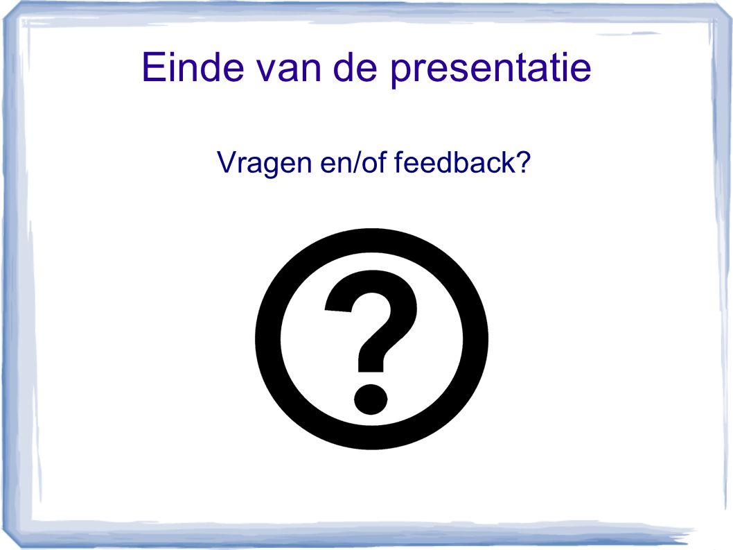 Einde van de presentatie Vragen en/of feedback