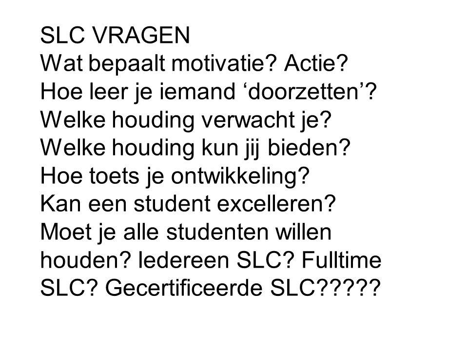 SLC VRAGEN Wat bepaalt motivatie. Actie. Hoe leer je iemand 'doorzetten'.