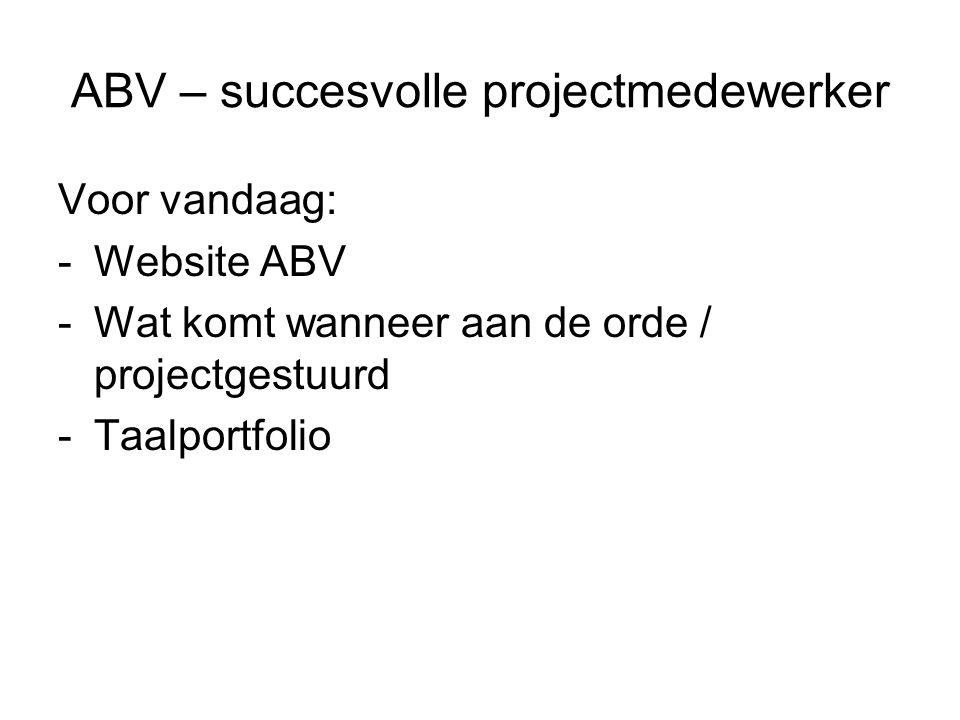 ABV – succesvolle projectmedewerker Voor vandaag: -Website ABV -Wat komt wanneer aan de orde / projectgestuurd -Taalportfolio