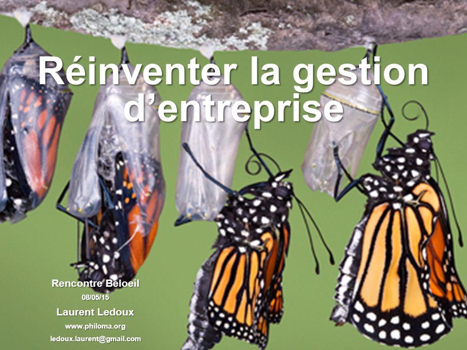 1 Réinventer la gestion d'entreprise Rencontre Beloeil 08/05/15 Laurent Ledoux www.philoma.orgledoux.laurent@gmail.com