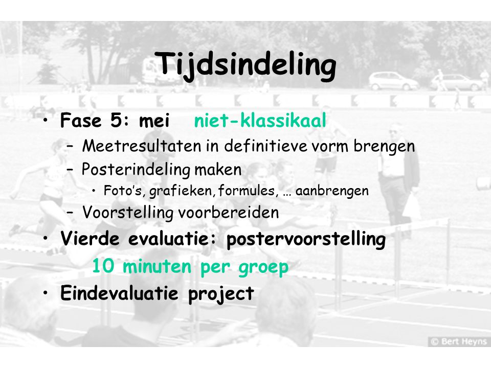 12 Tijdsindeling Fase 5: mei niet-klassikaal –Meetresultaten in definitieve vorm brengen –Posterindeling maken Foto's, grafieken, formules, … aanbreng