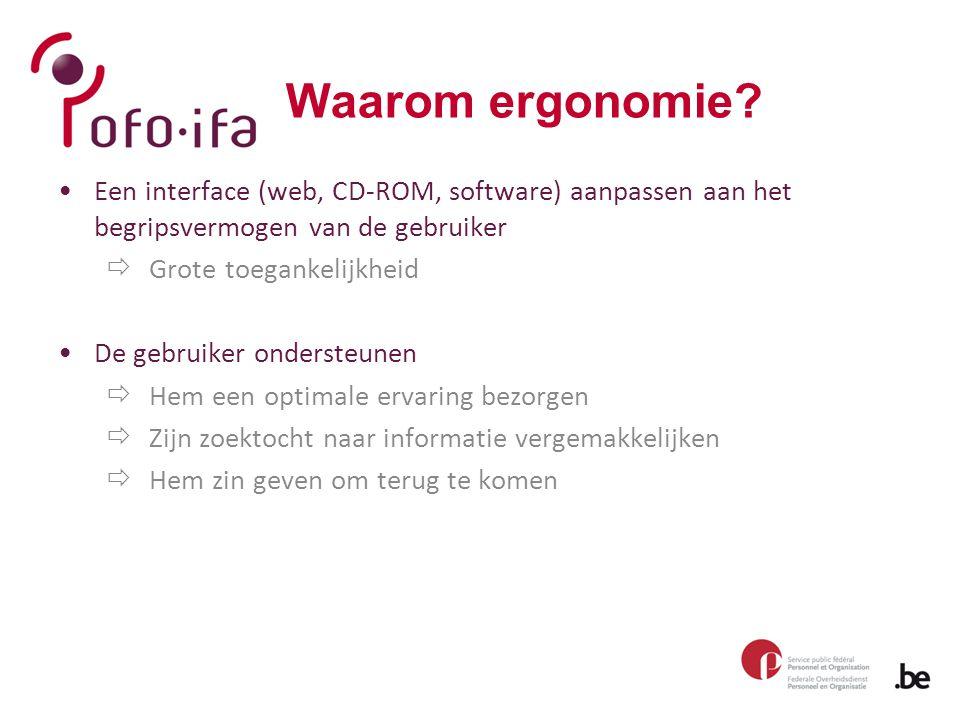 Waarom ergonomie? Een interface (web, CD-ROM, software) aanpassen aan het begripsvermogen van de gebruiker  Grote toegankelijkheid De gebruiker onder