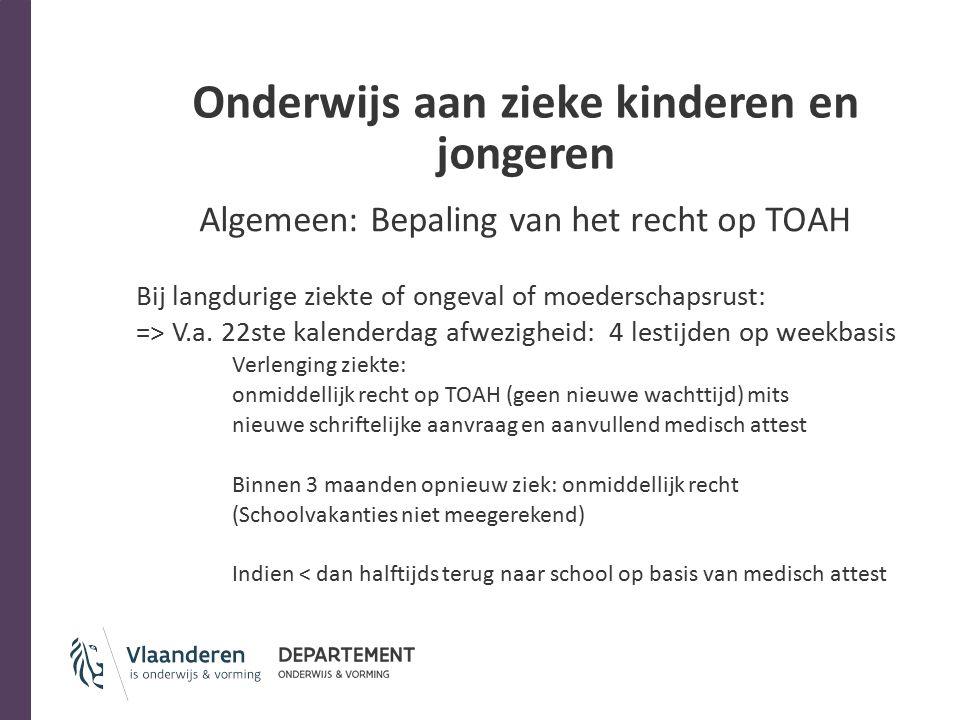 Onderwijs aan zieke kinderen en jongeren Algemeen: Bepaling van het recht op TOAH Bij langdurige ziekte of ongeval of moederschapsrust: => V.a.