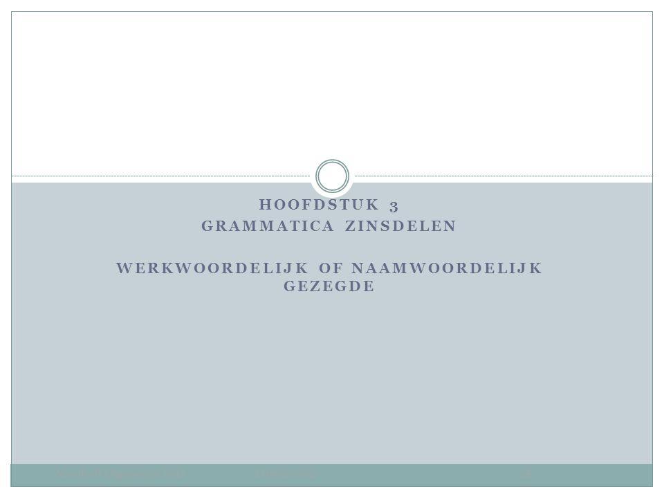 HOOFDSTUK 3 GRAMMATICA ZINSDELEN WERKWOORDELIJK OF NAAMWOORDELIJK GEZEGDE Noordhoff Uitgevers bv 2013 2 HAVO/VWO 2E