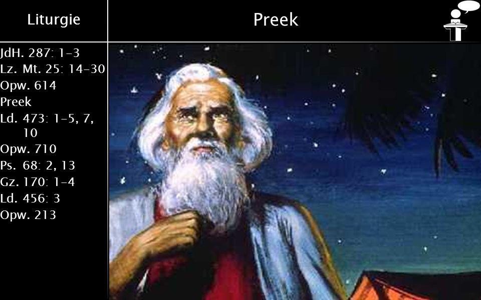 Liturgie JdH. 287: 1-3 Lz.Mt. 25: 14-30 Opw.614 Preek Ld.473: 1-5, 7, 10 Opw.710 Ps.68: 2, 13 Gz.170: 1-4 Ld.456: 3 Opw.213 Preek