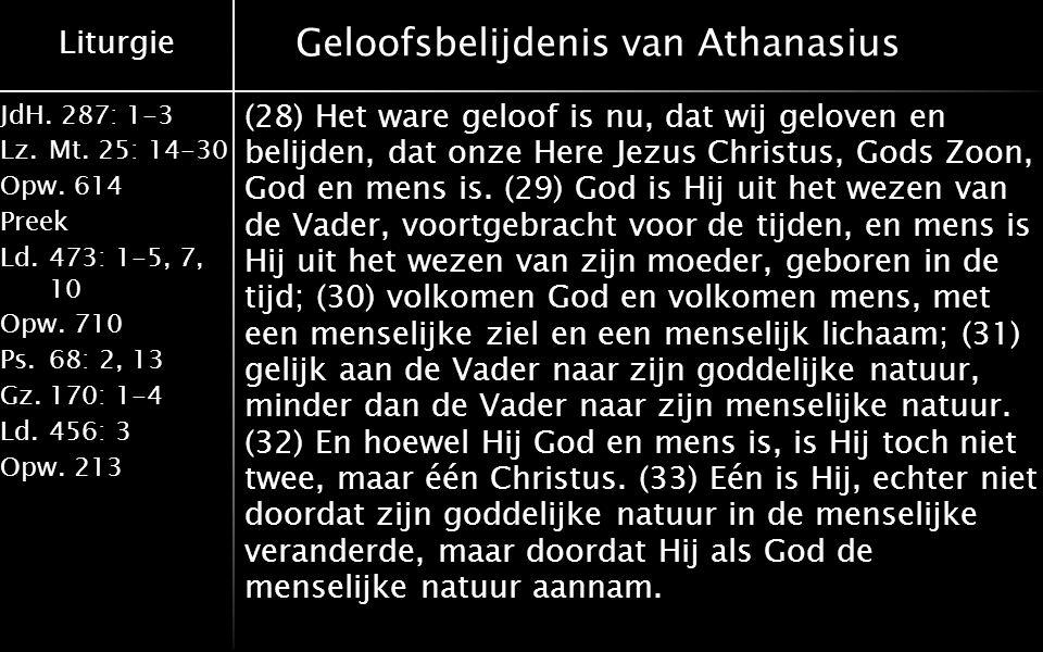 Liturgie JdH. 287: 1-3 Lz.Mt. 25: 14-30 Opw.614 Preek Ld.473: 1-5, 7, 10 Opw.710 Ps.68: 2, 13 Gz.170: 1-4 Ld.456: 3 Opw.213 Geloofsbelijdenis van Atha