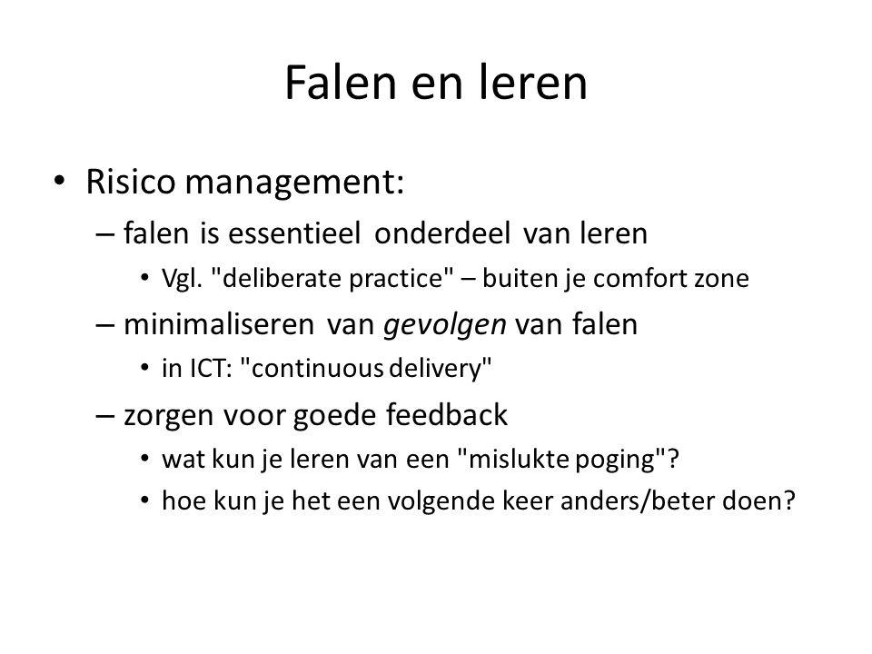 Falen en leren Risico management: – falen is essentieel onderdeel van leren Vgl.
