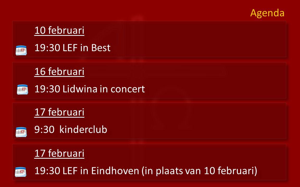 Agenda 10 februari 19:30 LEF in Best 10 februari 19:30 LEF in Best 16 februari 19:30 Lidwina in concert 16 februari 19:30 Lidwina in concert 17 februa