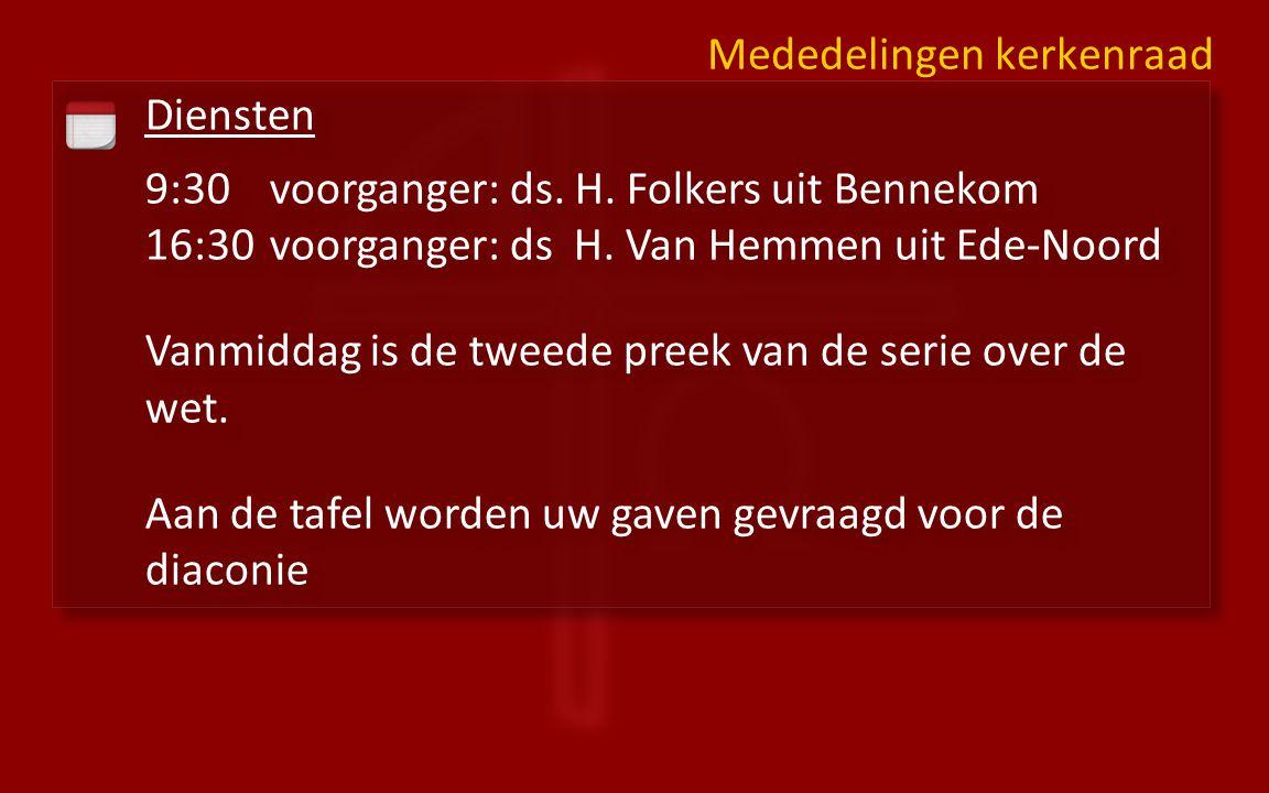 Diensten 9:30voorganger: ds. H. Folkers uit Bennekom 16:30 voorganger: ds H. Van Hemmen uit Ede-Noord Vanmiddag is de tweede preek van de serie over d