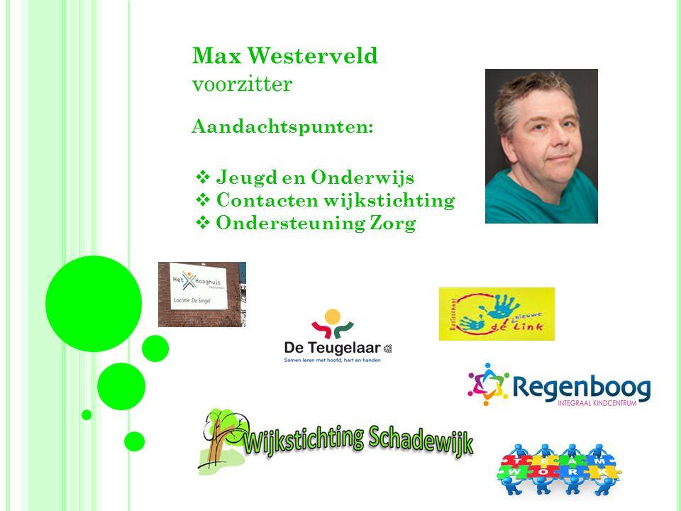 Max Westerveld voorzitter Aandachtspunten:  Jeugd en Onderwijs  Contacten wijkstichting  Ondersteuning Zorg