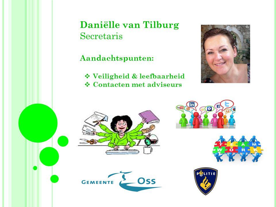 Daniëlle van Tilburg Secretaris Aandachtspunten:  Veiligheid & leefbaarheid  Contacten met adviseurs