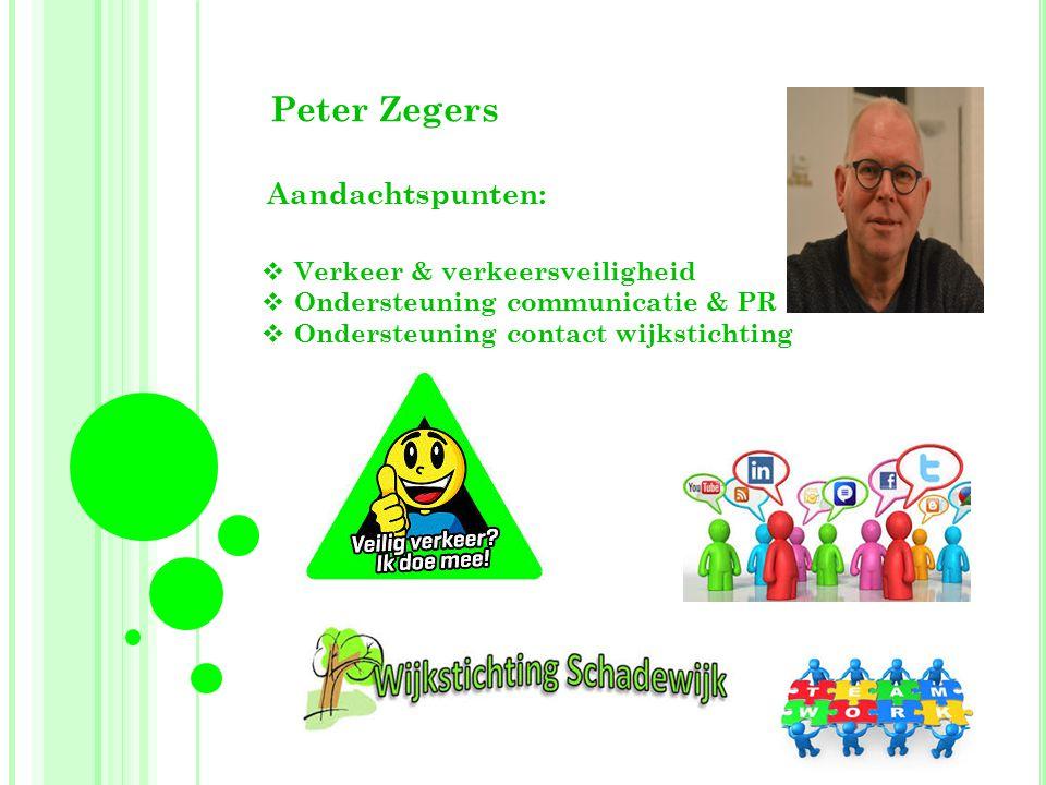 Peter Zegers Aandachtspunten:  Verkeer & verkeersveiligheid  Ondersteuning communicatie & PR  Ondersteuning contact wijkstichting