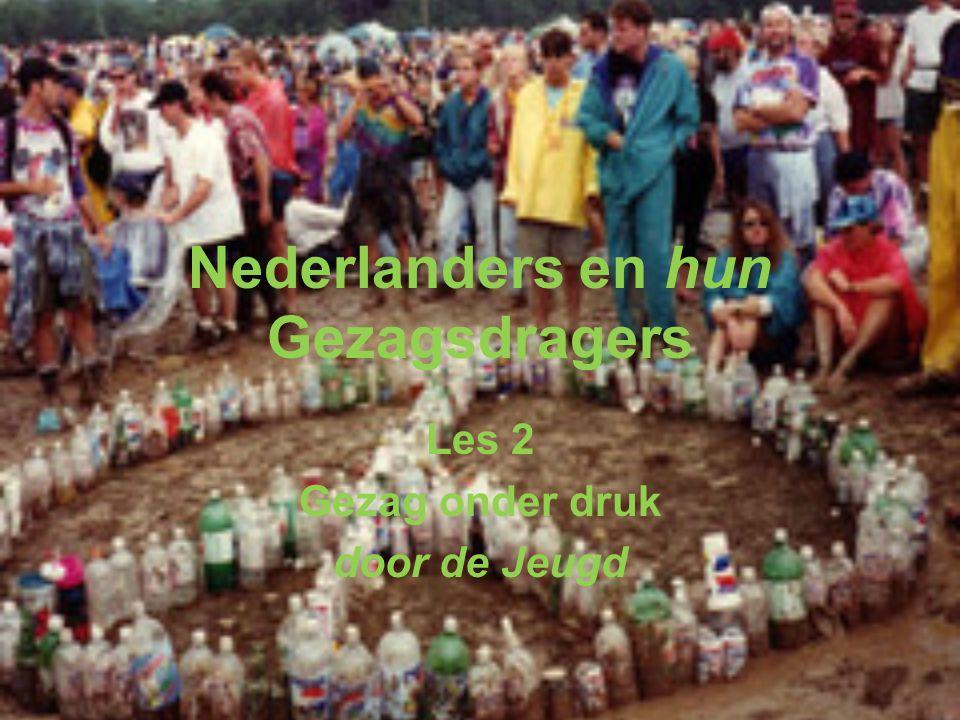 Nederlanders en hun Gezagsdragers Les 2 Gezag onder druk door de Jeugd