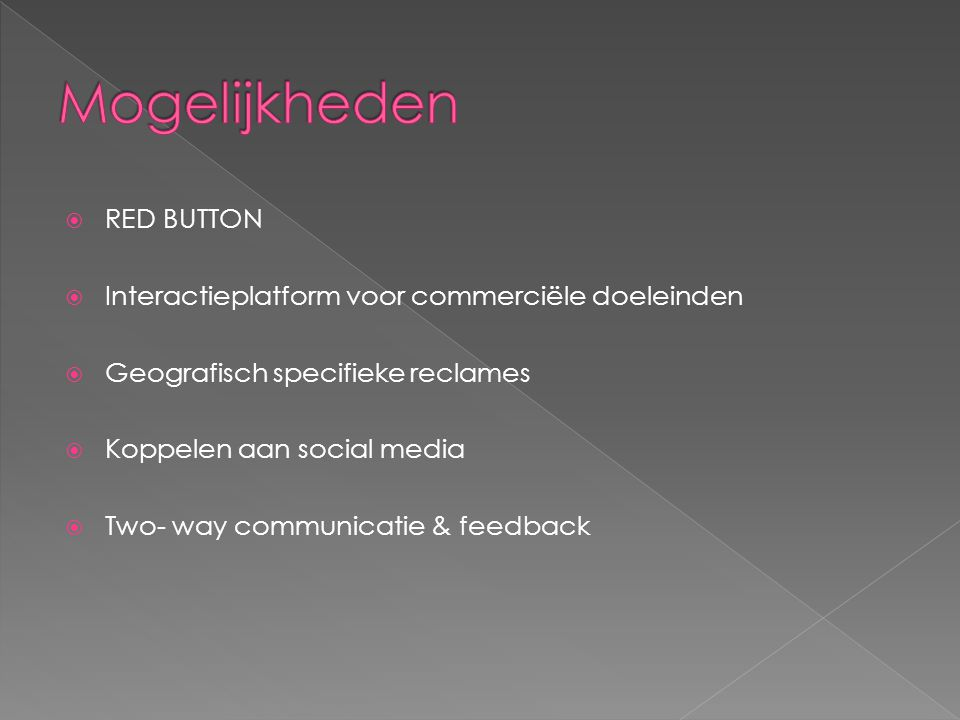  RED BUTTON  Interactieplatform voor commerciële doeleinden  Geografisch specifieke reclames  Koppelen aan social media  Two- way communicatie & feedback