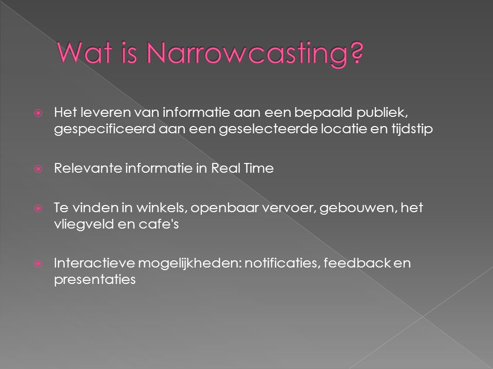  Locatiespecifiek  Informatie, entertainment & advertenties  3D Narrowcasting  Live TV  Voorgeprogrammeerde presentaties & koppelen aan databases