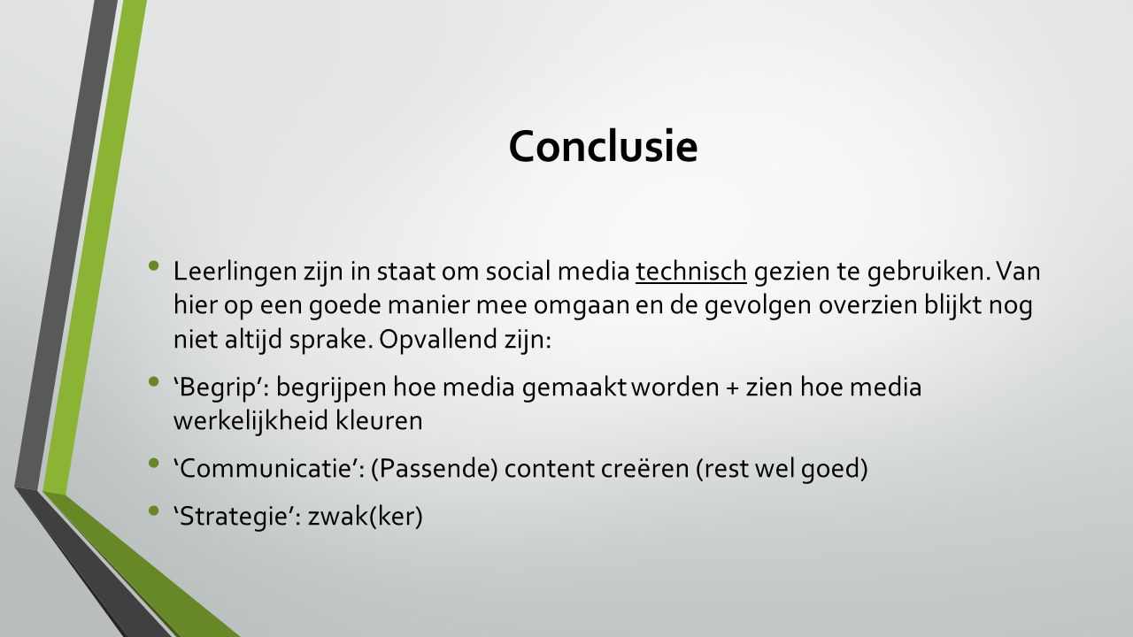 Conclusie Leerlingen zijn in staat om social media technisch gezien te gebruiken. Van hier op een goede manier mee omgaan en de gevolgen overzien blij