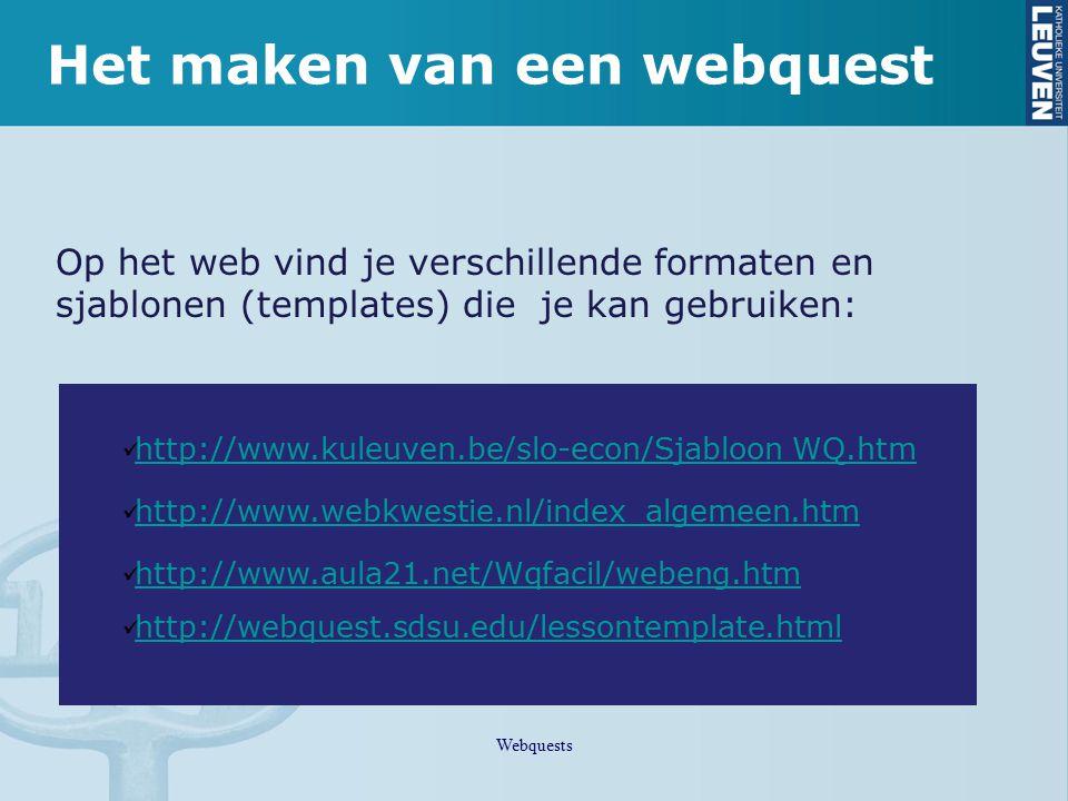 Op het web vind je verschillende formaten en sjablonen (templates) die je kan gebruiken: Het maken van een webquest Webquests http://www.kuleuven.be/s