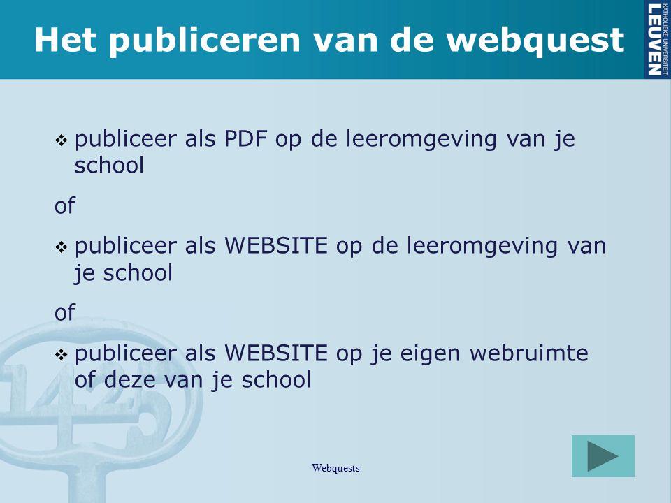 Het publiceren van de webquest  publiceer als PDF op de leeromgeving van je school of  publiceer als WEBSITE op de leeromgeving van je school of  p