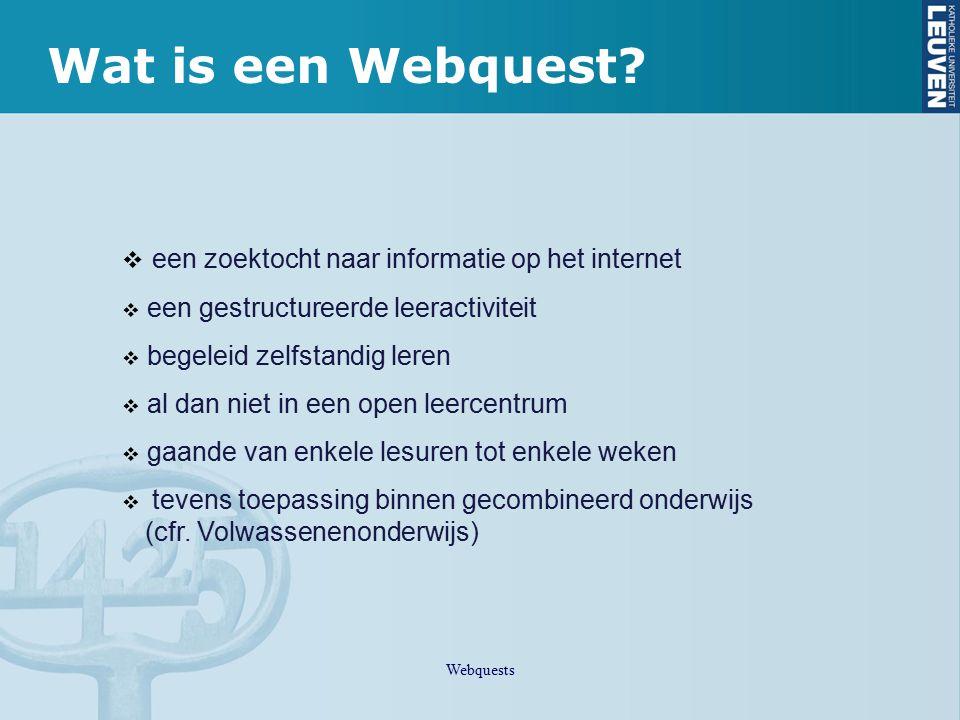Wat is een Webquest?  een zoektocht naar informatie op het internet  een gestructureerde leeractiviteit  begeleid zelfstandig leren  al dan niet i
