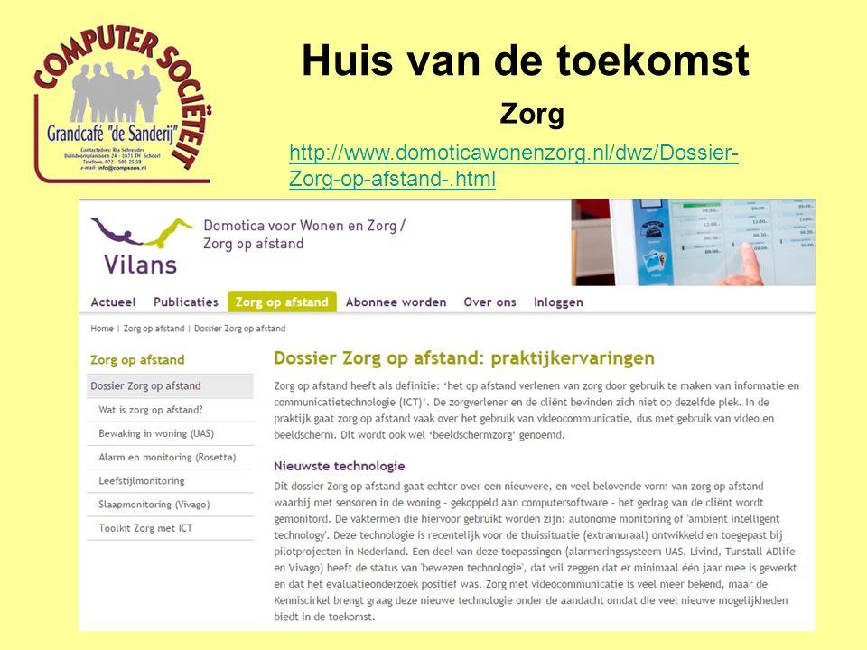 Huis van de toekomst Zorg http://www.domoticawonenzorg.nl/dwz/Dossier- Zorg-op-afstand-.html