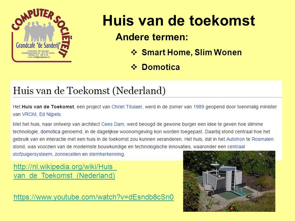 Huis van de toekomst Andere termen:  Smart Home, Slim Wonen  Domotica http://nl.wikipedia.org/wiki/Huis_ van_de_Toekomst_(Nederland) https://www.youtube.com/watch?v=dEsndb8cSn0