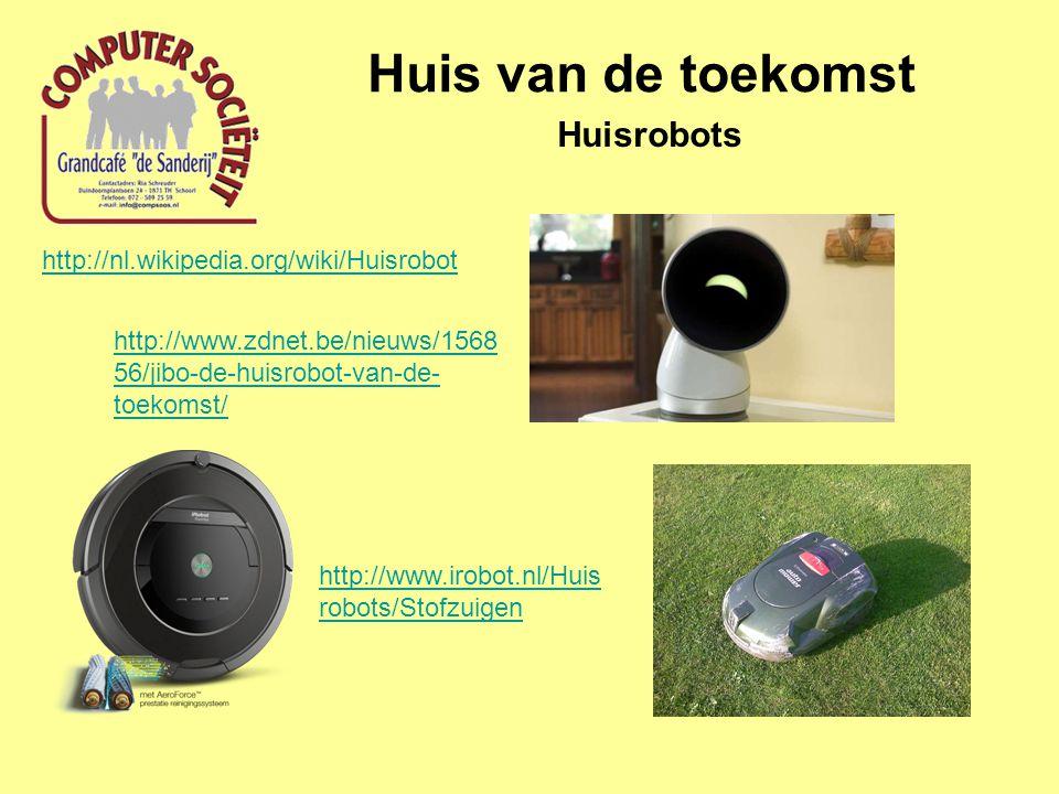 Huis van de toekomst Huisrobots http://nl.wikipedia.org/wiki/Huisrobot http://www.irobot.nl/Huis robots/Stofzuigen http://www.zdnet.be/nieuws/1568 56/jibo-de-huisrobot-van-de- toekomst/