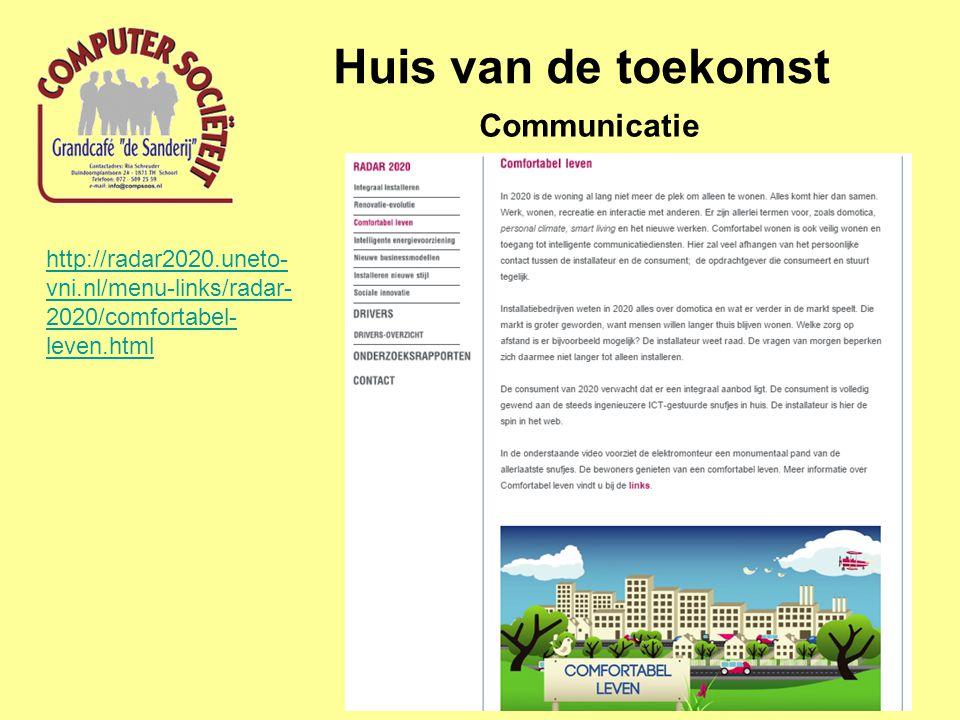Huis van de toekomst Communicatie http://radar2020.uneto- vni.nl/menu-links/radar- 2020/comfortabel- leven.html