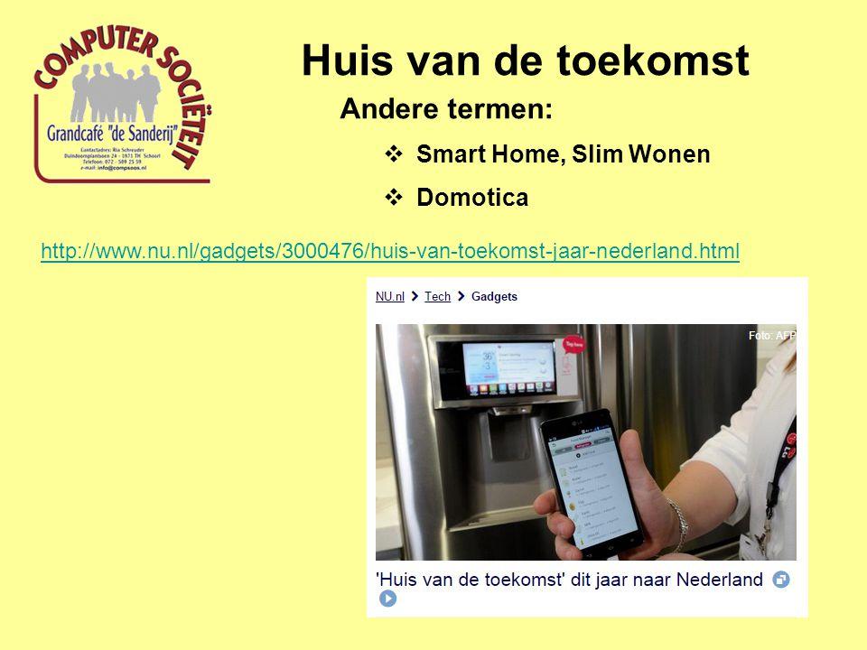 Huis van de toekomst Andere termen:  Smart Home, Slim Wonen  Domotica http://www.nu.nl/gadgets/3000476/huis-van-toekomst-jaar-nederland.html